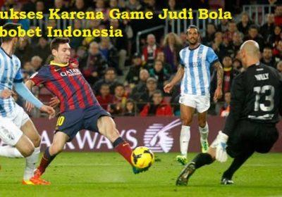 Sukses Karena Game Judi Bola Sbobet Indonesia