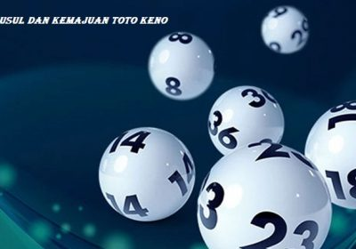 Asal Usul dan Kemajuan Toto Keno