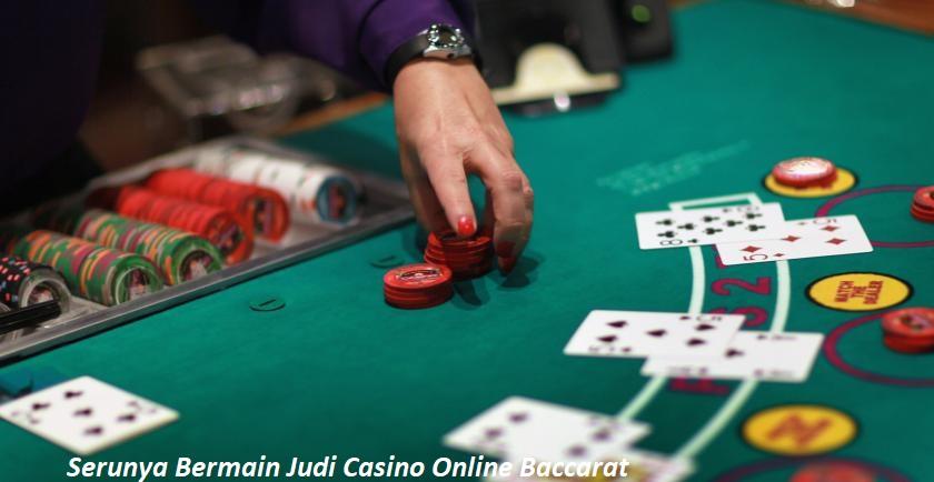 Serunya Bermain Judi Casino Online Baccarat